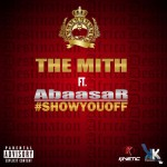 """Show You Off""- The Mith Feat. Abaasa [Listen,Download And Share]"