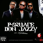 "WATCH: ""Collabo""-P Square Feat.DON Jazzy (Official Video)"