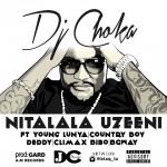 """""""Nitalala Uzeeni""""-DJ Choka Feat. Young Lunya, Country Boy, Deddy, Climax Bibo & Bgway"""