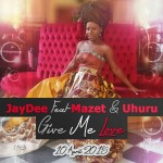"""Give Me Love""- Lady Jay Dee Feat. Mazet & Uhuru (Listen And Download)"